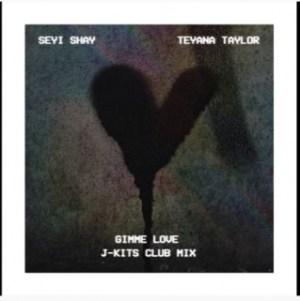 Seyi Shay  ft. Teyana Taylor - Gimme Love  [J-Kits Club Mix]